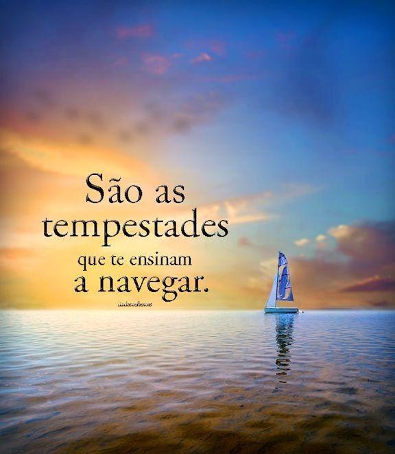 São As Tempestades Que Te Ensinar A Navegar