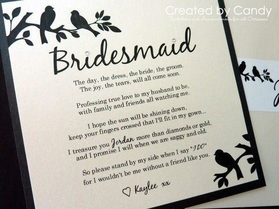 The perfect way to ask one of your bridesmaids...especially the last line!!