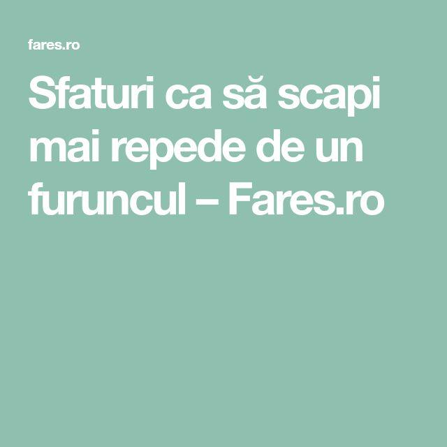 Sfaturi ca să scapi mai repede de un furuncul  –  Fares.ro