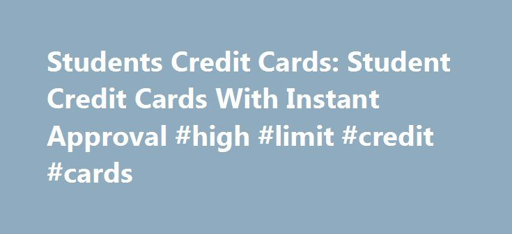 Students Credit Cards: Student Credit Cards With Instant Approval #high #limit #credit #cards http://credit.remmont.com/students-credit-cards-student-credit-cards-with-instant-approval-high-limit-credit-cards/  #instant credit cards # Saturday, 17 March 2012 Student Credit Cards With Instant Approval If you are looking for a Read More...The post Students Credit Cards: Student Credit Cards With Instant Approval #high #limit #credit #cards appeared first on Credit.