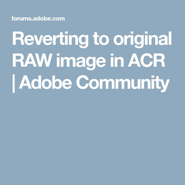 Reverting to original RAW image in ACR | Adobe Community