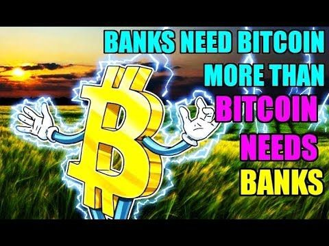 Bitcoin - Banks Need Bitcoin More Than Bitcoin Needs Banks - Bitcoin The...