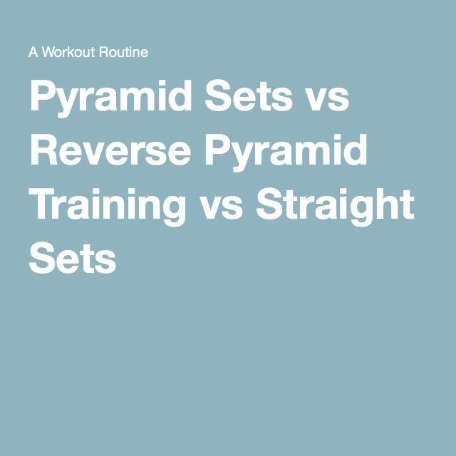Pyramid Sets vs Reverse Pyramid Training vs Straight Sets