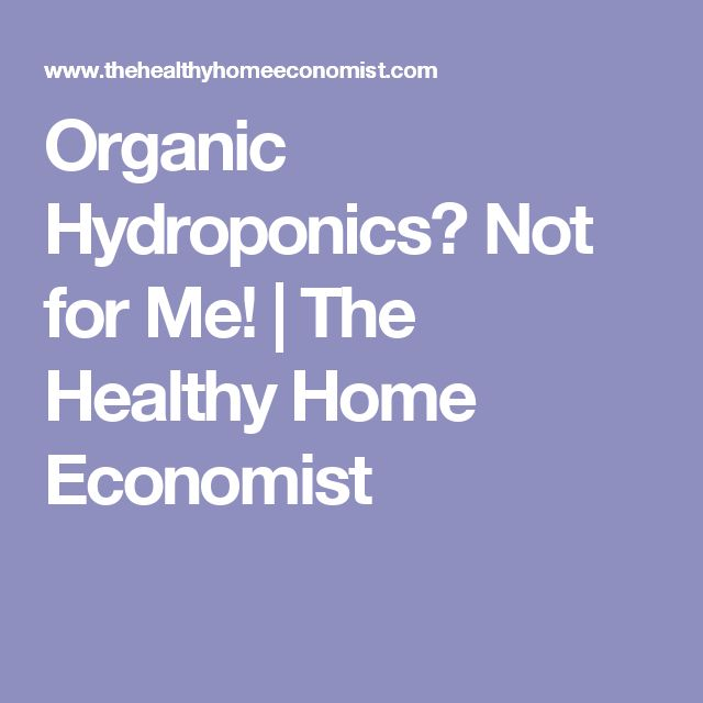 Organic Hydroponics? Not for Me! | The Healthy Home Economist
