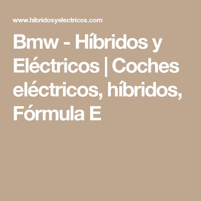 Bmw -         Híbridos y Eléctricos | Coches eléctricos, híbridos, Fórmula E