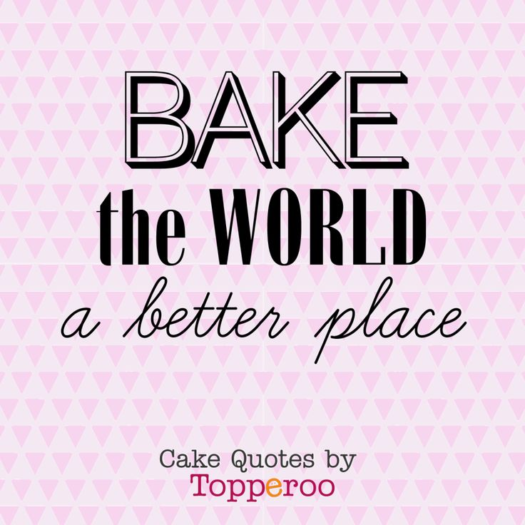 Bake the world a better place - funny cake quotes by Topperoo