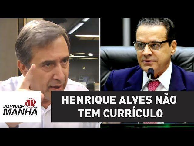 Henrique Alves não tem currículo; tem ficha corrida   Marco Antonio Villa