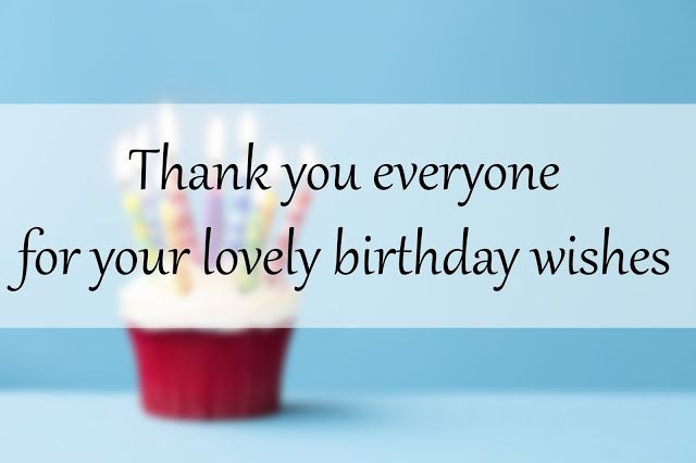 Thank You Everyone For The Birthday Wishes Thank You Quotes For Birthday Thanks For Birthday Wishes Thank You For Birthday Wishes