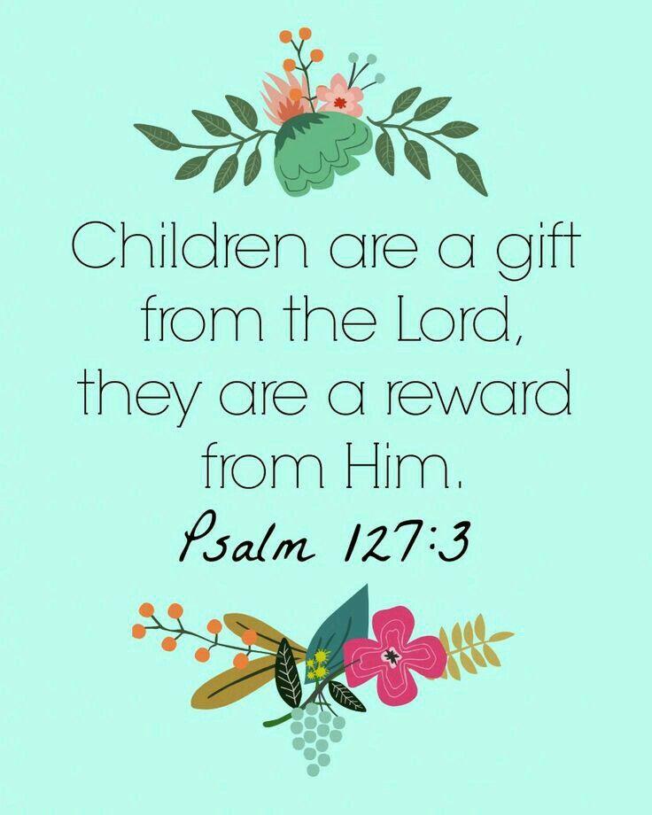 - Psalm 127:3
