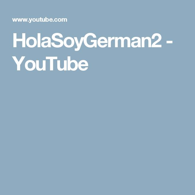 HolaSoyGerman2  - YouTube