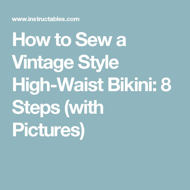 How to Sew a Vintage Style High-Waist Bikini: 8 Steps (with Pictures)