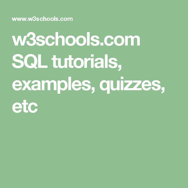 w3schools.com  SQL tutorials, examples, quizzes, etc