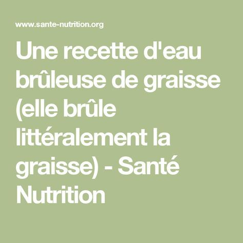 Une recette d'eau brûleuse de graisse (elle brûle littéralement la graisse) - Santé Nutrition