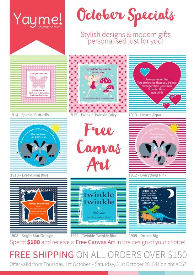 October Specials!  Spend $100 and receive a FREE Canvas Art.  NOTE: These are unpersonalised.  www.yayme.com.au/christinen