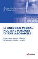 Le biologiste médical, nouveau manager de son laboratoire : observations, analyses, reflexions de biologistes et de leurs conseils / ouvrage collectif sous la supervision de Philippe Taboulet, Les Ulis : EDP Sciences, 2015 BU LILLE 1, Cote 610.73 BIO http://catalogue.univ-lille1.fr/F/?func=find-b&find_code=SYS&adjacent=N&local_base=LIL01&request=000627565