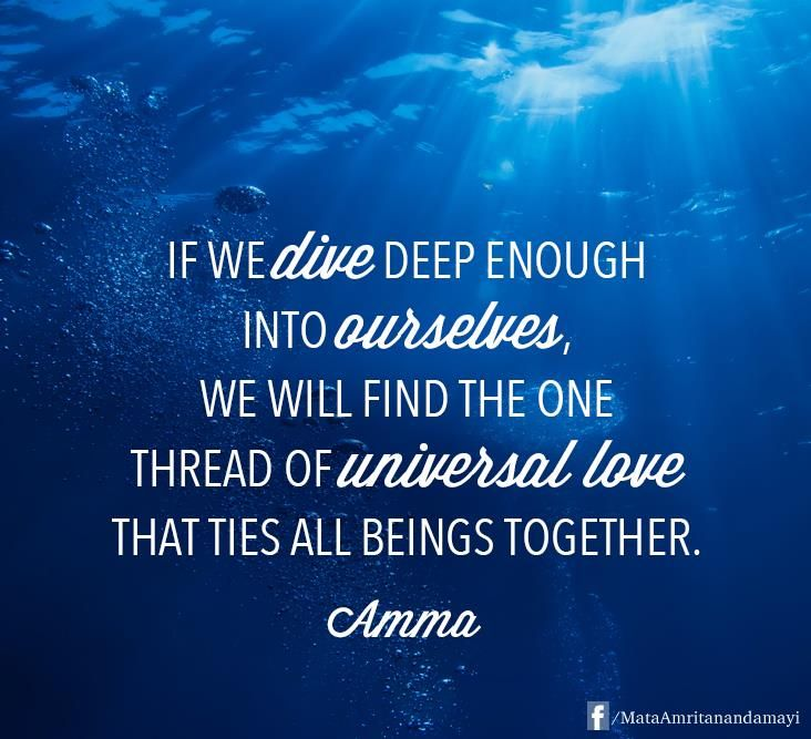 """If we dive deep enough into ourselves, we will find the one thread of universal love that ties all beings together."" - Amma (Mata Amritanandamayi)"