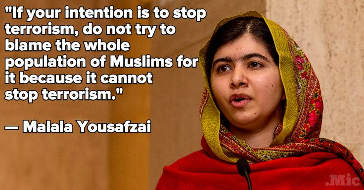 f your intention is to stop terrorism, do not try to blame the whole population of Muslims for it because it cannot stop terrorism | Malala Yousafzai Shut Down Donald Trump's Islamophobia in the Best Way ...