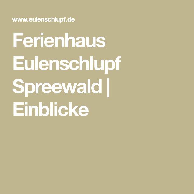 Ferienhaus Eulenschlupf Spreewald | Einblicke