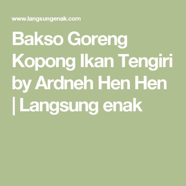 Bakso Goreng Kopong Ikan Tengiri by Ardneh Hen Hen | Langsung enak