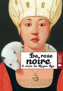 La rose noire, 5 récits du Moyen Âge (J AUB)