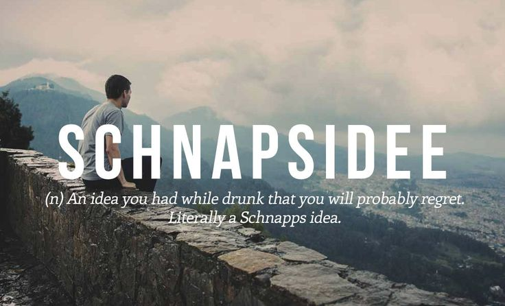 Or could be use while not drunk but implying that the idea is stupid and would turn out badly