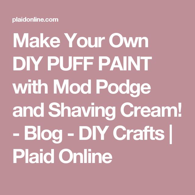 Make Your Own DIY PUFF PAINT with Mod Podge and Shaving Cream! - Blog - DIY Crafts | Plaid Online