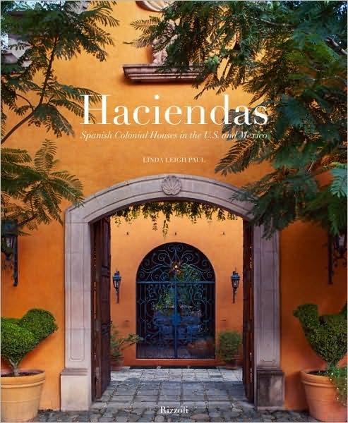 Haciendas Spanish Colonial Houses In The US And Mexico HousesSpanish HouseInterior Design BooksInterior
