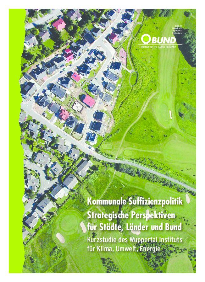 Kommunale Suffizienzpolitik. Strategische Perspektiven für Städte, Länder und Bund - Bund für Umwelt und Naturschutz Deutschland (BUND)
