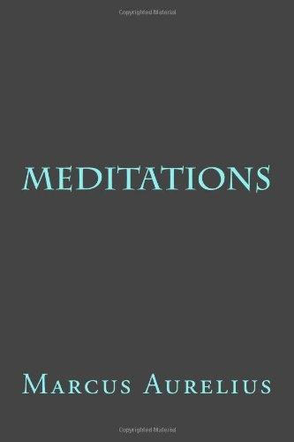 Meditations, by: Marcus Aurelius.