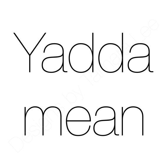 If youre from the Bay Area in Cali , love Mac Dre or just love the saying, youll love our most popular Yaddamean typography print.