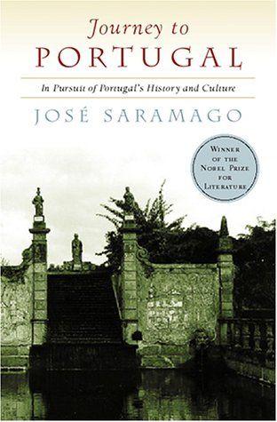 Jose Saramago.Viaje a Portugal...una mirada desde sus vivencias a este hermoso y desconocido Pais