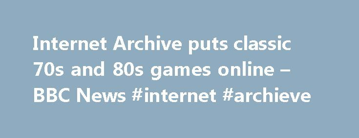 Internet Archive puts classic 70s and 80s games online – BBC News #internet #archieve http://italy.remmont.com/internet-archive-puts-classic-70s-and-80s-games-online-bbc-news-internet-archieve/  # Internet Archive puts classic 70s and 80s games online Classic video games from the 1970s and 1980s have been put online by the Internet Archive and can be played within a web browser for nothing. The collection has launched with games from five early home consoles, including the Atari 2600 and…