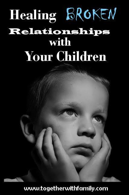 Tips for healing broken relationships with children