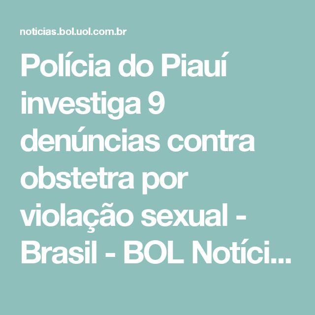 Polícia do Piauí investiga 9 denúncias contra obstetra por violação sexual - Brasil - BOL Notícias