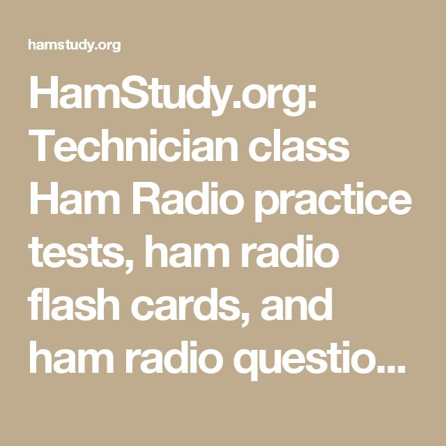 HamStudy.org: Technician class Ham Radio practice tests, ham radio flash cards, and ham radio question pool.