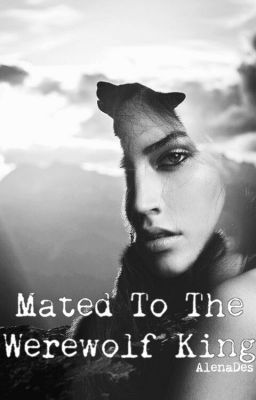 "You should read ""Mated to The Werewolf King (Now Completed)"" on #Wattpad. #werewolf"