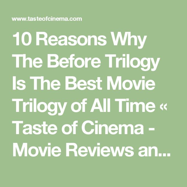 10 Reasons Why The Before Trilogy Is The Best Movie Trilogy of All Time «  Taste of Cinema - Movie Reviews and Classic Movie Lists
