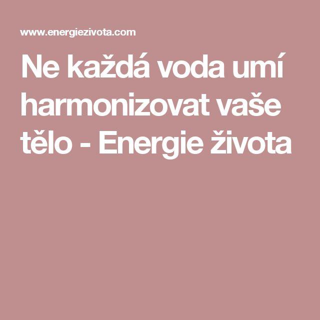 Ne každá voda umí harmonizovat vaše tělo - Energie života