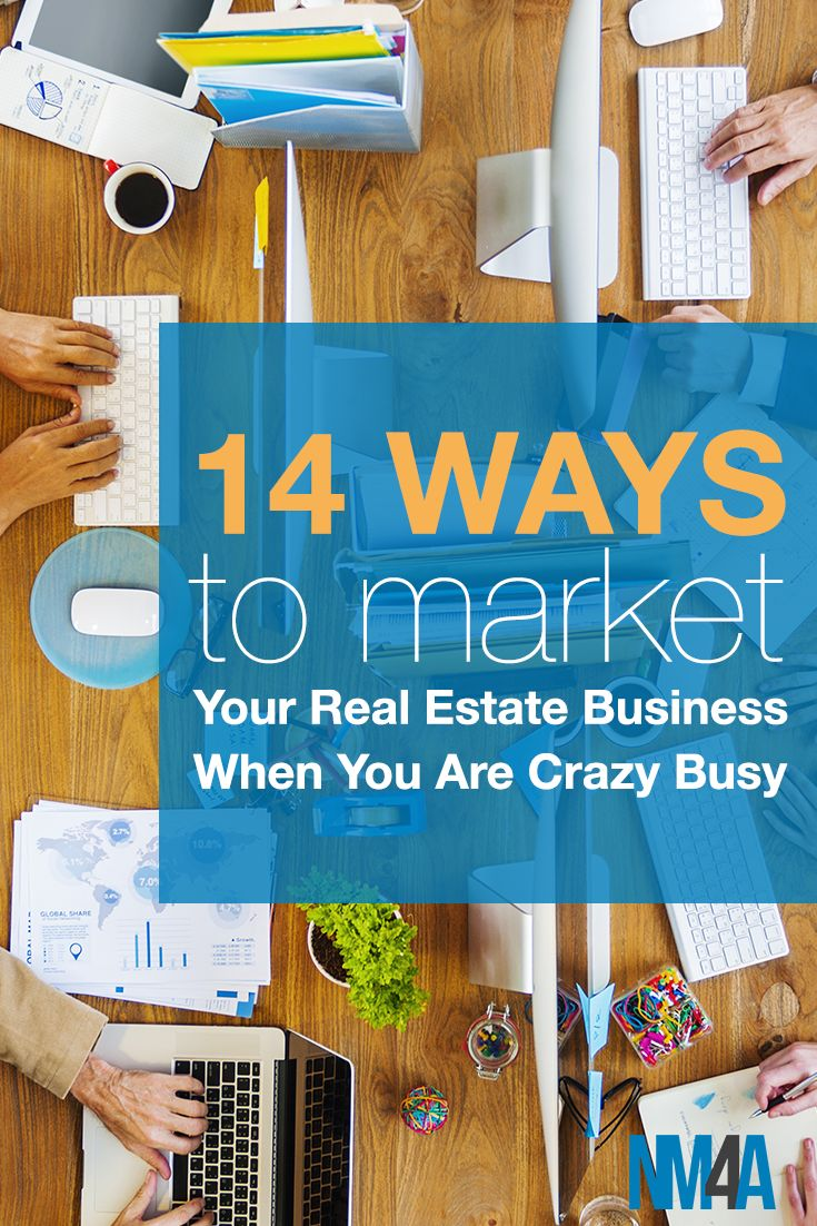 14 Ways to Market Your Real Estate Business When You Are Crazy Busy