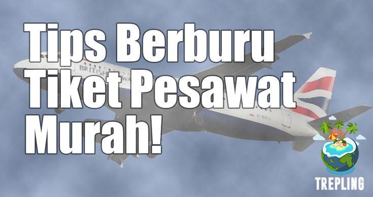 Tips Berburu Tiket Pesawat Murah Ke Luar Negeri – Trepling :: Jalan Makan HavFun