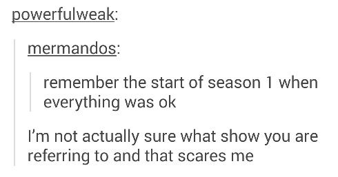 Remember the start of season <---what scared me is that this doesn't apply to all of my shows. some have been using since the beginning.