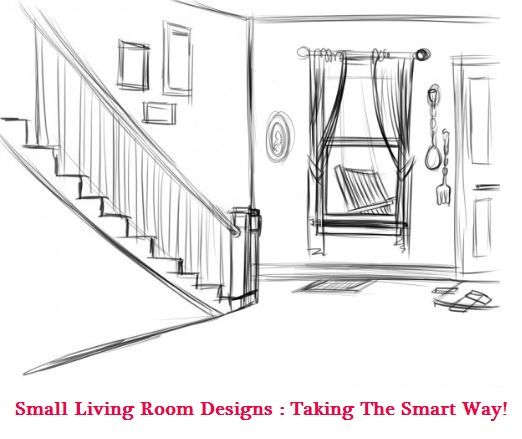 Small Living Room Designs : Taking The Smart Way!
