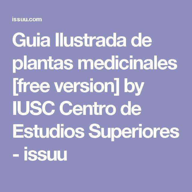 Guia Ilustrada de plantas medicinales [free version] by IUSC Centro de Estudios Superiores - issuu