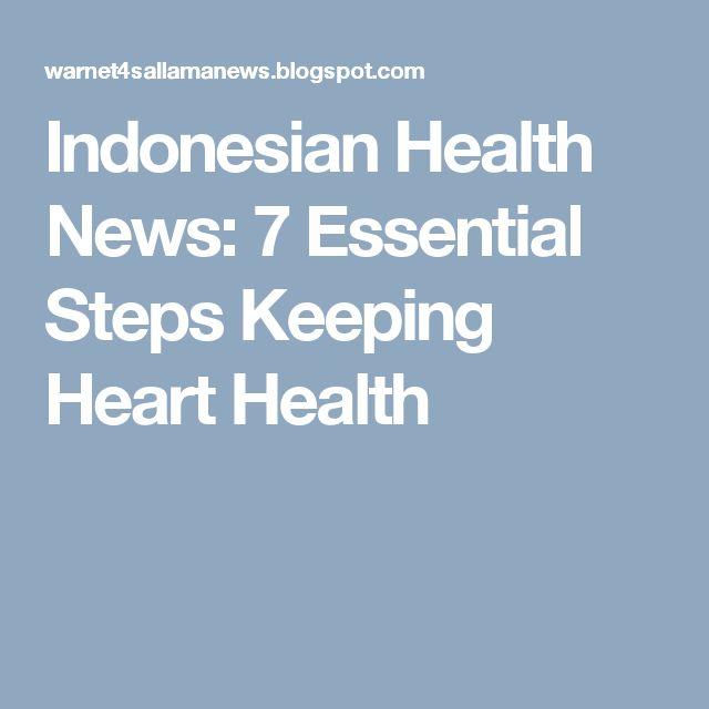 Indonesian Health News: 7 Essential Steps Keeping Heart Health