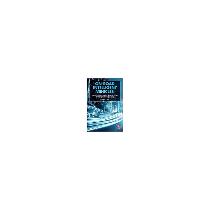On-road Intelligent Vehicles : Motion Planning for Intelligent Transportation Systems (Paperback) (Rahul