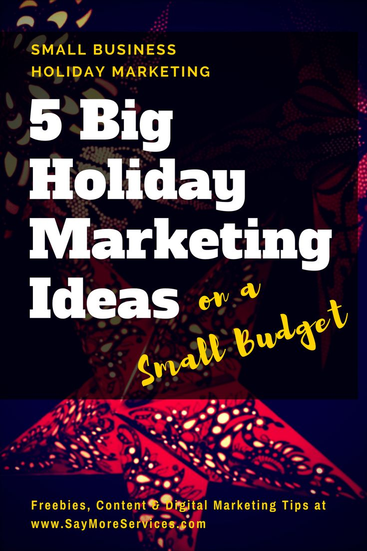 5 Big Holiday Marketing Ideas on a Small Budget.  Take advantage of the festive and giving atmosphere by positioning your business to be top of mind with your customers.  Take advantage of these 5 holiday marketing tactics using both digital marketing and traditional marketing.   Get your free download of the 2018 Marketing Calendar Template in Excel at www.SayMoreServices.com.