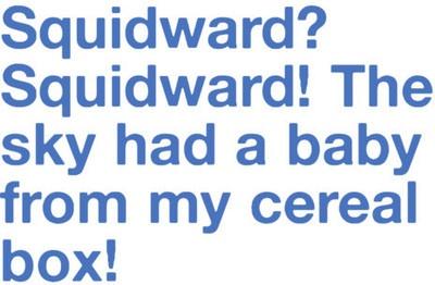 no matter how old I get, I will still find Spongebob funny :)