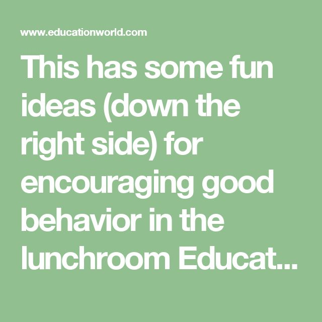 This has some fun ideas (down the right side) for encouraging good behavior in the lunchroom  Education World: Order in the Cafeteria: Tips for Improving Behavior and Supervision