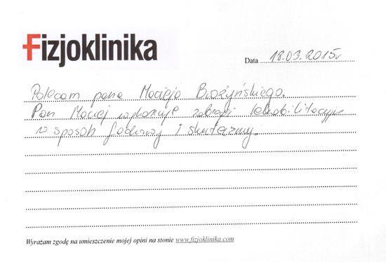Andrzej  Polecam Pana Macieja Brożyńskiego. Pan Maciej wykonuje zabiegi rehabilitacyjne w sposób fachowy i skuteczny. Andrzej