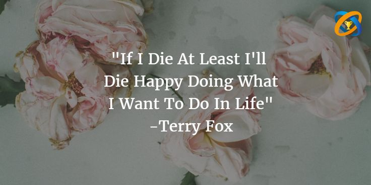 """""""If I #Die At #Least I'll Die Happy #Doing What I Want To Do In #Life"""" -Terry Fox"""